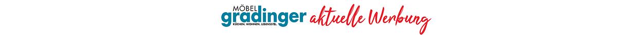 Aktuelle Werbung - Prospekte, Anzeigen, Kataloge - Möbel Gradinger